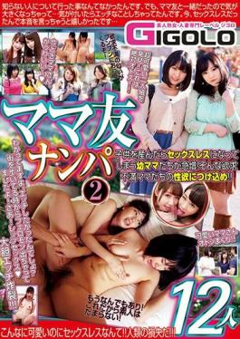 GIGL-648 Studio GIGOLO (Gigolo)  Picking Up MILF BFFs 2 - These Brand New Moms Haven't Gotten Laid In Ages And They're Desperately Horny! 12 Girls